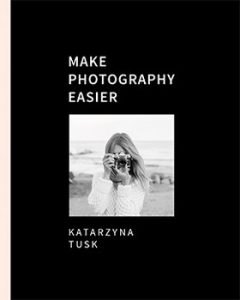 Make Photography Easier 240x300 - Make Photography Easier Katarzyna Tusk