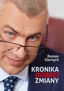 Kronika dobrej zmiany - Kronika dobrej zmiany Roman Giertych