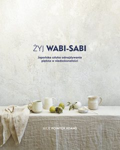 zyj Wabi Sabi 240x300 - Żyj Wabi Sabi	Julie Pointer Adams
