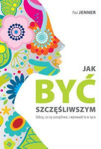 Jak byc szczesliwszym 204x300 - Jak być szczęśliwszym Paul Jenner