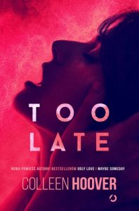 Too Late 198x300 - Too Late	Colleen Hoover