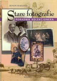 Stare fotografie. Poradnik kolekcjonera – Zenon Harasym - Stare fotografie. Poradnik kolekcjonera - Zenon Harasym