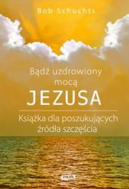 Badz uzdrowiony moca Jezusa