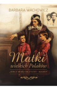 Matki wielkich Polakow 189x300 - Matki wielkich Polaków  BARBARA WACHOWICZ