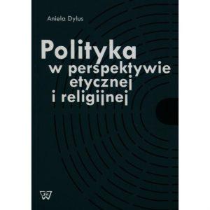 POLITYKA W PERSPEKTYWIE ETYCZNEJ I RELIGIJNEJ 300x300 - POLITYKA W PERSPEKTYWIE ETYCZNEJ I RELIGIJNEJ Aniela Dylus