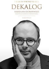 Dekalog ksiedza Jana Kaczkowskiego - Dekalog księdza Jana Kaczkowskiego Jan Kaczkowski