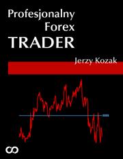 Profesjonalny Forex Trader - Profesjonalny Forex Trader Jerzy Kozak