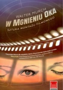 W MGNIENIU OKA SZTUKA MONTAzU FILMOWEGO 210x300 - W mgnieniu oka Sztuka montażu filmowego WALTER MURCH