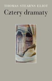 Cztery dramaty - Cztery dramaty Thomas Stearns Eliot