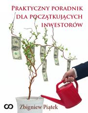 Praktyczny poradnik dla poczatkujacych inwestorow - Praktyczny poradnik dla początkujących inwestorów Zbigniew Piątek