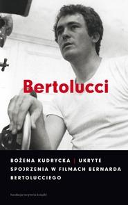 Ukryte spojrzenia w filmach Bernarda Bertolucciego - Ukryte spojrzenia w filmach Bernarda Bertolucciego Bożena Kudrycka