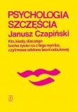 Psychologia szczescia - Psychologia szczęścia Janusz Czapiński