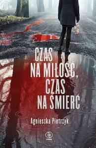 Czas na miłosc czas na śmierc - Czas na miłość, czas na śmierć  Agnieszka Pietrzyk