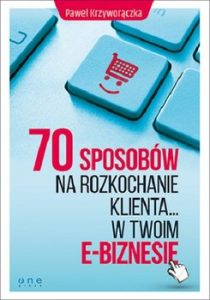70 sposobow na rozkochanie klienta... w Twoim e biznesie 210x300 - 70 sposobów na rozkochanie klienta... w Twoim e-biznesie  Paweł Krzyworączka