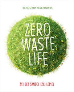 Zero Waste Life 240x300 - Zero Waste Life. Żyj bez śmieci i żyj lepiej Katarzyna Wągrowska