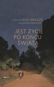 Jest zycie po koncu swiata 189x300 - Jest życie po końcu świata Aleksandra Pawlicka Joanna Kos-Krauze