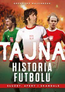 Tajna historia futbolu 212x300 - Tajna historia futbolu. Służby, afery i skandale Grzegorz Majchrzak
