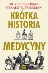 Krotka historia medycyny 197x300 - Krótka historia medycyny Mayer Friedman, Gerald W. Friedman