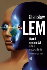Ogrod ciemnosci i inne opowiadania - Ogród ciemności i inne opowiadania Stanisław Lem