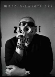 Zlo te przeboje 215x300 - Zło, te przeboje Marcin Świetlicki