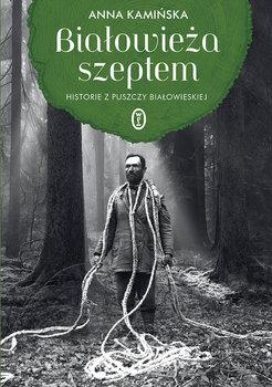 Białowieza szeptem - Białowieża szeptemAnna Kamińska