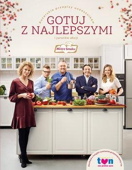Mistrz smaku - Mistrz smaku Gotuj z najlepszymi Autorskie przepisy uczestników i jurorów akcji Robert Sowa Michel Moran