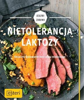 Nietolerancja laktozy - Nietolerancja laktozy Smaczne gotowanie bez cukru mlecznego Anne Kamp