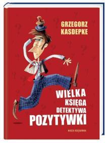 Wielka Ksiega Detektywa Pozytywki - Wielka Księga Detektywa Pozytywki Grzegorz Kasdepke