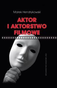 AKTOR I AKTORSTWO FILMOWE 194x300 - Aktor i aktorstwo filmowe Marek Hendrykowski