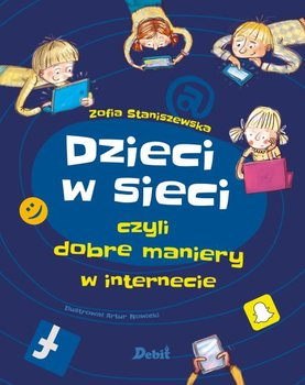 Dzieci w sieci - Dzieci w sieci czyli dobre maniery w internecie Zofia Staniszewska