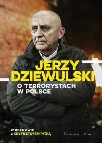 Jerzy Dziewulski o terrorystach w Polsce - Jerzy Dziewulski o terrorystach w Polsce Jerzy Dziewulski Krzysztof Pyzia