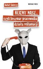 Klient nasz - Klient nasz czyli koszmar pracownika działu reklamacjiRafał Świerzy