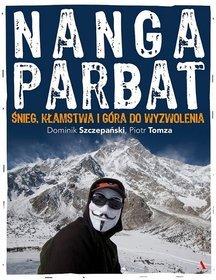 Nanga Parbat - Nanga Parbat Śnieg kłamstwa i góry do wyzwolenia Dominik  Szczepański Piotr Tomza