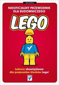 Nieoficjalny przewodnik dla budowniczego LEGO - Nieoficjalny przewodnik dla budowniczego LEGOAllan Bedford