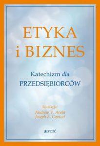 Etyka i biznes 205x300 - Etyka i biznes Katechizm dla przedsiębiorców Andrew V Abela Joseph E Capizzi