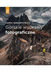 Górskie wyprawy fotograficzne Karol Nienartowicz