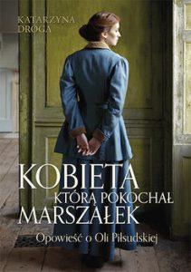 Kobieta ktora pokochal Marszalek 211x300 - Kobieta którą pokochał Marszałek Opowieść o Oli Piłsudskiej Katarzyna Droga