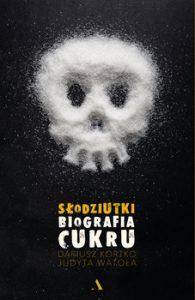 Slodziutki Biografia cukru 195x300 - Słodziutki Biografia cukru Dariusz Kortko Judyta Wato