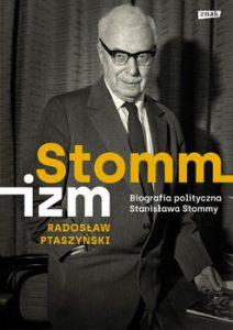 Stommizm 212x300 - Stommizm Biografia polityczna Stanisława Stommy Radosław Ptaszyński