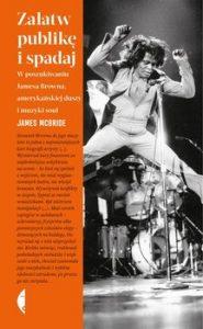 Zalatw publike i spadaj 185x300 - Załatw publikę i spadaj W poszukiwaniu Jamesa Browna amerykańskiej duszy i muzyki soul James McBride