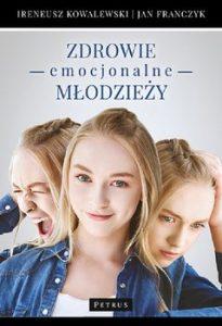 Zdrowie emocjonalne mlodziezy 205x300 - Zdrowie emocjonalne młodzieży Jan Franczyk Ireneusz Kowalewski