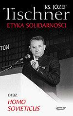 Etyka Solidarnosci oraz Homo Sovieticus - Etyka solidarności oraz Homo sovieticus Józef Tischner