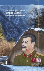 Granice marzen 187x300 - Granice marzeń O państwach nieuznawanych Tomasz Grzywaczewski