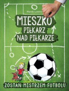 Mieszko pilkarz nad piłkarze 227x300 - Mieszko piłkarz nad piłkarze. Zostań mistrzem futbolu Marek Lorenc