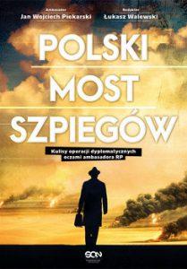 Polski most szpiegow 209x300 - Polski most szpiegów Wojciech Piekarski Jan Łukasz Walewski