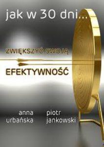 Jak w 30 dni zwiekszyc swoja efektywnosc 213x300 - Jak w 30 dni zwiększyć swoją efektywność Anna Urbańska Piotr Jankowski