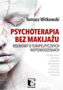 Psychoterapia bez makijazu 211x300 - Psychoterapia bez makijażu Rozmowy o terapeutycznych niepowodzeniach Tomasz Witkowski
