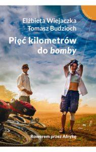 Rowerem przez Afryke 190x300 - Pięć kilometrów do bomby Elżbieta Wiejaczka Tomasz Budzioch