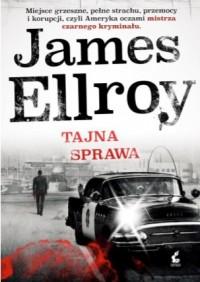 Tajna sprawa - Tajna sprawa James Ellroy