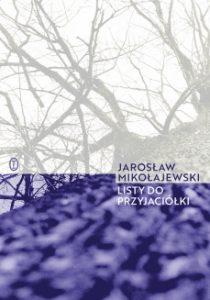 Listy do przyjaciolki 210x300 - Listy do przyjaciółkiJarosław Mikołajewski